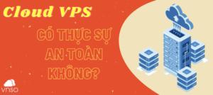 Dịch vụ Cloud VPS giá rẻ có thật sự an toàn